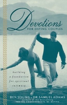 Devotions for Dating Couples: Building a Foundation for Spiritual Intimacy - Young, Ben, Dr., and Adams, Samuel, Dr., Psy.D.