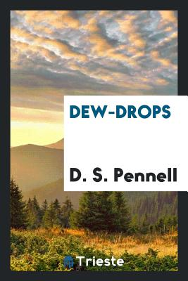 Dew-Drops - Pennell, D S