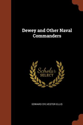 Dewey and Other Naval Commanders - Ellis, Edward Sylvester