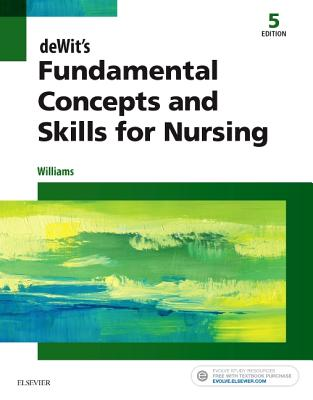 deWit's Fundamental Concepts and Skills for Nursing - Williams, Patricia A., RN, MSN, CCRN