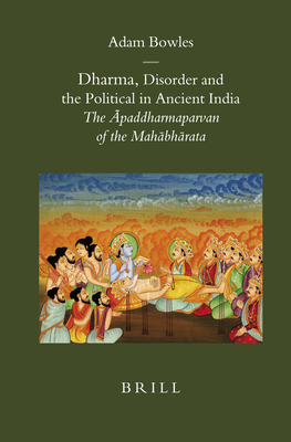 Dharma, Disorder and the Political in Ancient India: The paddharmaparvan of the Mahbhrata - Bowles, Adam