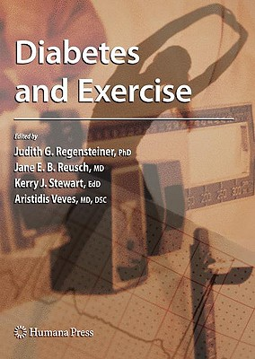 Diabetes and Exercise - Regensteiner, Judith G (Editor), and Reusch, Jane E B (Editor), and Stewart, Kerry J (Editor)