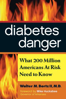 Diabetes Danger: What 200 Million Americans at Risk Need to Know - Bortz, Walter M, II, M.D., and Huckabee, Mike (Foreword by)
