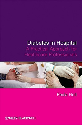 Diabetes in Hospital: A Practical Approach for Healthcare Professionals - Holt, Paula