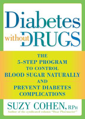 Diabetes Without Drugs: The 5-Step Program to Control Blood Sugar Naturally and Prevent Diabetes Complic Ations - Cohen, Suzy