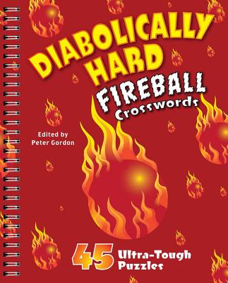 Diabolically Hard Fireball Crosswords: 45 Ultra-Tough Puzzles - Gordon, Peter, Professor (Editor)