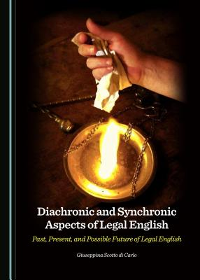 Diachronic and Synchronic Aspects of Legal English: Past, Present, and Possible Future of Legal English - Carlo, Giuseppina Scotto di