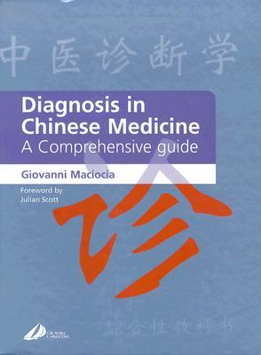 Diagnosis in Chinese Medicine: A Comprehensive Guide - Maciocia, Giovanni, and Scott, Julian (Foreword by)