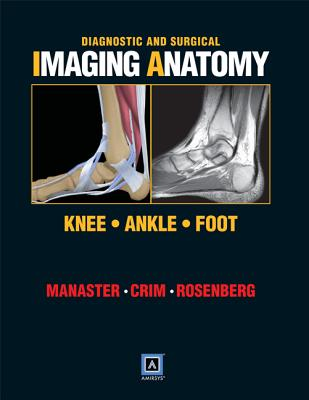 Diagnostic and Surgical Imaging Anatomy: Knee, Ankle, Foot - Manaster, B J, MD, PhD, Facr
