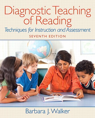Diagnostic Teaching of Reading: Techniques for Instruction and Assessment - Walker, Barbara
