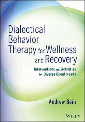 Dialectical Behavior Therapy for Wellness and Recovery: Interventions and Activities for Diverse Client Needs - Bein, Andrew