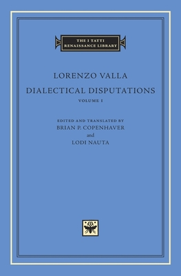 Dialectical Disputations: Bk. I - Valla, Lorenzo, and Copenhaver, Brian P. (Edited and translated by), and Nauta, Lodi (Edited and translated by)