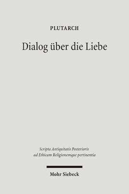 Dialog Uber Die Liebe: Amatorius - Gorgemanns, Herwig