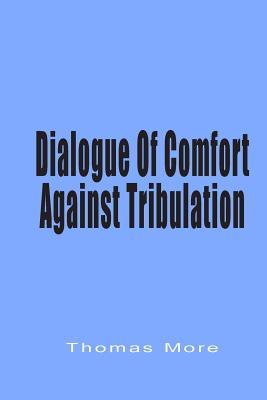 Dialogue of Comfort Against Tribulation - More, Thomas, Saint