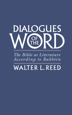 Dialogues of the Word: The Bible as Literature According to Bakhtin - Reed, Walter L