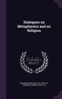 Dialogues on Metaphysics and on Religion - Malebranche, Nicolas, and Ginsberg, Morris