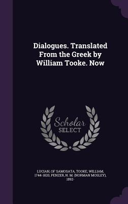 Dialogues. Translated from the Greek by William Tooke. Now - Tooke, William, and Penzer, N M 1892-, and Lucian, Of Samosata (Creator)