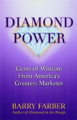Diamond Power: Gems of Wisdom from America's Greatest Marketer - Farber, Barry