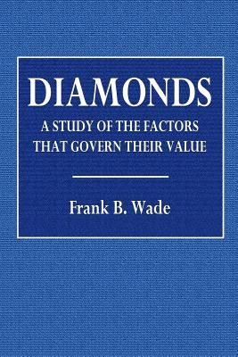 Diamonds. a Study of the Factors That Govern Their Value - Wade, Frank B