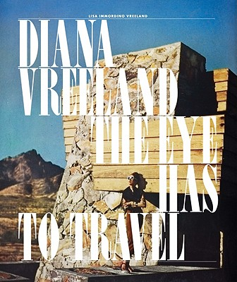 Diana Vreeland: The Eye Has to Travel - Vreeland, Lisa, and Weymouth, Lally (Contributions by), and Thurman, Judith (Contributions by)