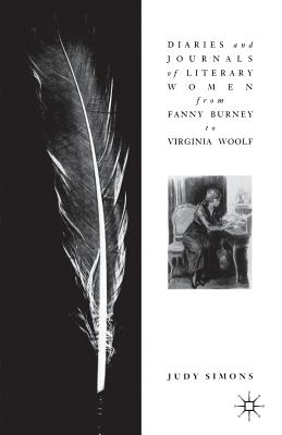 Diaries and Journals of Literary Women: From Fanny Burney to Virginia Woolf - Simons, J
