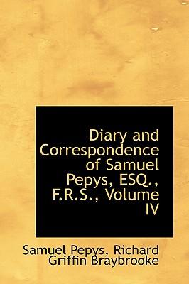 Diary and Correspondence of Samuel Pepys, Esq., F.R.S., Volume IV - Pepys, Samuel