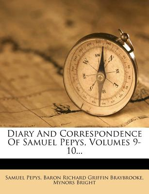 Diary and Correspondence of Samuel Pepys, Volumes 9-10... - Pepys, Samuel, and Bright, Mynors, and Baron Richard Griffin Braybrooke (Creator)
