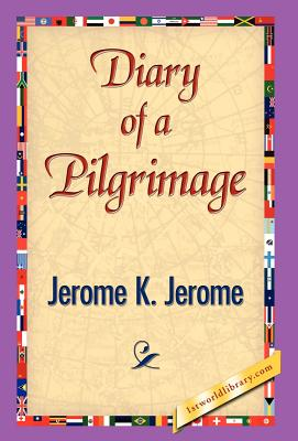 Diary of a Pilgrimage - Jerome, Jerome Klapka, and 1stworld Library (Editor)