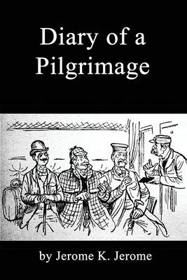 Diary of a Pilgrimage - Jerome, Jerome K