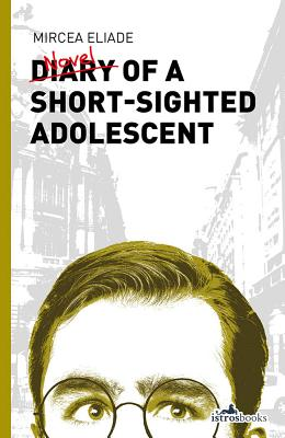 Diary of a Short-Sighted Adolescent - Eliade, Mircea