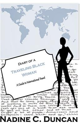Diary of a Traveling Black Woman: A Guide to International Travel - Duncan, Nadine C