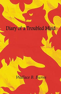 Diary of a Troubled Mind - Burns, Wallace B, and Thomson, John Bell (Compiled by), and Wickson, Kenneth C (Editor)