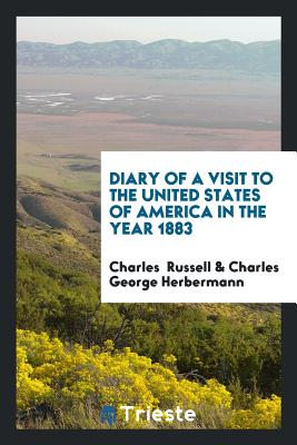 Diary of a Visit to the United States of America in the Year 1883 - Russell, Charles