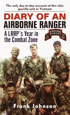 Diary of an Airborne Ranger: A Lrrp's Year in the Combat Zone - Johnson, Frank