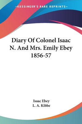 Diary of Colonel Isaac N. and Mrs. Emily Ebey 1856-57 - Ebey, Isaac, and Kibbe, L A (Editor)