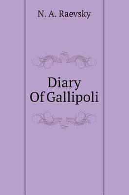 Diary of Gallipoli - Raevsky, N a