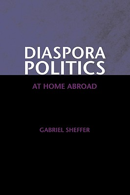 Diaspora Politics: At Home Abroad - Sheffer, Gabriel