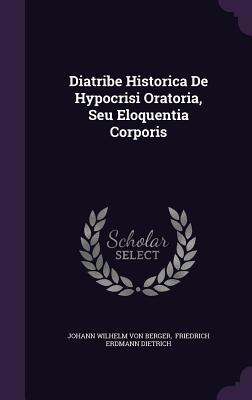 Diatribe Historica de Hypocrisi Oratoria, Seu Eloquentia Corporis - Johann Wilhelm Von Berger (Creator), and Friedrich Erdmann Dietrich (Creator)