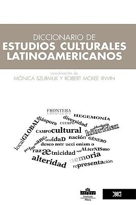 Diccionario de Estudios Culturales Latinoamericanos - Szurmuk, Mnica (Editor), and McKee Irwin, Robert (Editor)