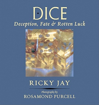 Dice: Deception, Fate & Rotten Luck - Jay, Ricky, and Purcell, Rosamond (Photographer)