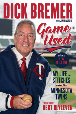 Dick Bremer: Game Used: My Life in Stitches with the Minnesota Twins - Bremer, Dick, and Bruton, Jim, and Blyleven, Bert (Foreword by)