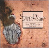 Dickman: Who Says Words - Elizabeth Farnum (soprano); Gregor Kitzis (violin); Joseph Kubera (piano); Michael Finckel (cello); Thomas Buckner (baritone)