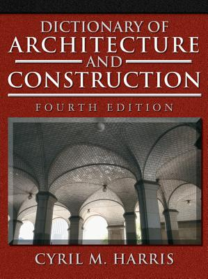 Dictionary of Architecture and Construction - Harris, Cyril M, PH.D.
