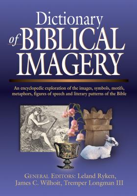 Dictionary of Biblical Imagery - Ryken, Leland, Dr. (Editor), and Wilhoit, James C (Editor), and Longman III, Tremper (Editor)