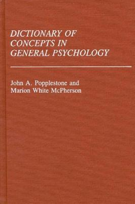 Dictionary of Concepts in General Psychology - Popplestone, John A, and McPherson, Marion White
