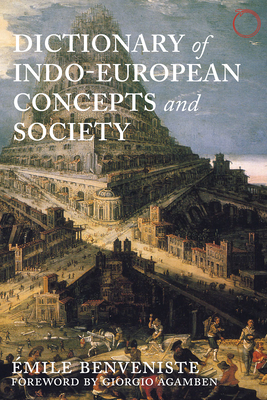 Dictionary of Indo-European Concepts and Society - Benveniste, Emile, and Palmer, Elizabeth, Mrs. (Translated by)
