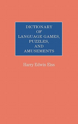 Dictionary of Language Games, Puzzles, and Amusements - Eiss, Harry E