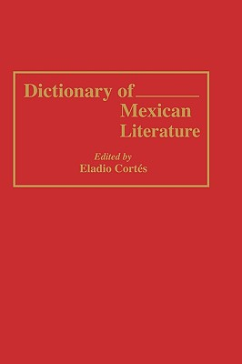 Dictionary of Mexican Literature - Cortes, Eladio (Editor)