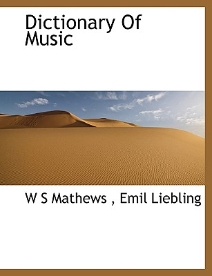 Dictionary of Music - Mathews, W S, and Liebling, Emil