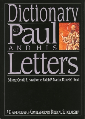 Dictionary of Paul and his letters - Hawthorne, Gerald F (Editor), and Reid, Daniel G (Editor)